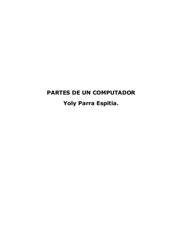 PARTES DE UN COMPUTADOR Yoly Parra Espitia.