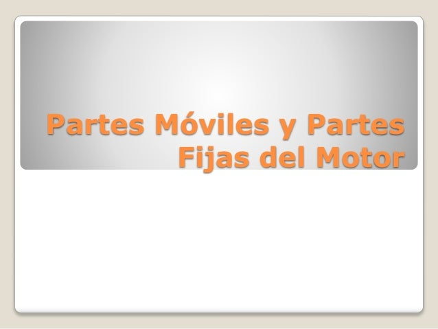 Partes Móviles y Partes Fijas del Motor