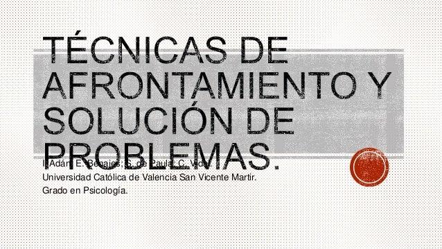 I. Adán; E. Benajes; S. de Paula; C. Vidal. Universidad Católica de Valencia San Vicente Martir. Grado en Psicología.