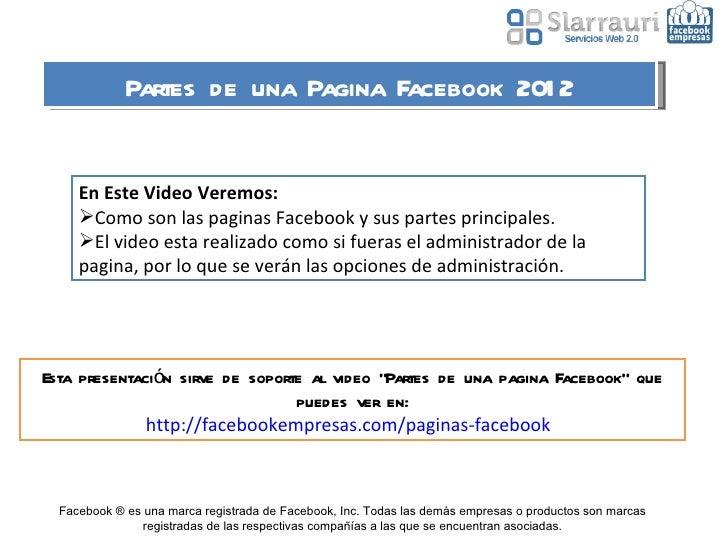Partes de una Pagina Facebook 2012 <ul><li>En Este Video Veremos: </li></ul><ul><li>Como son las paginas Facebook y sus pa...