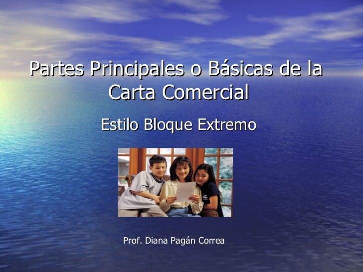 Partes Principales o Básicas de la          Carta Comercial         Estilo Bloque Extremo                Prof. Diana Pagán...