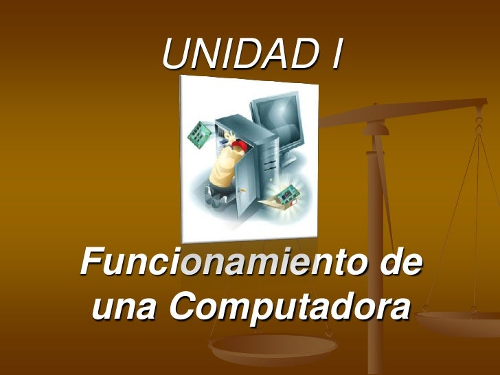 UNIDAD I    Funcionamiento de una Computadora