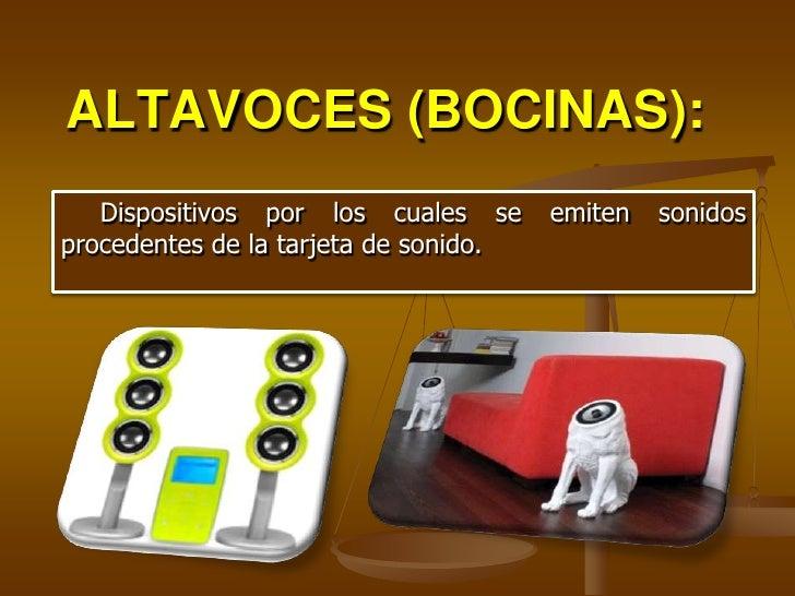 ALTAVOCES (BOCINAS):    Dispositivos por los cuales se      emiten   sonidos procedentes de la tarjeta de sonido.