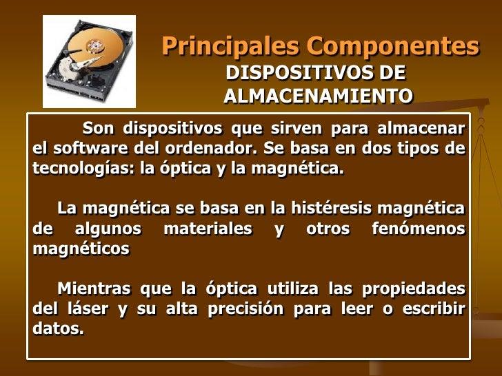 Principales Componentes                       DISPOSITIVOS DE                       ALMACENAMIENTO        Son dispositivos...