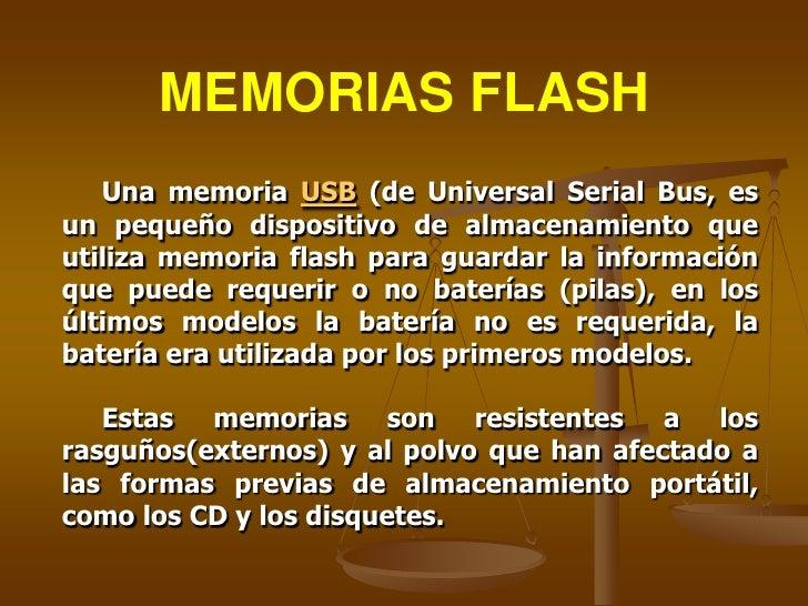 MEMORIAS FLASH      Estas memorias se han convertido en el sistema de almacenamiento y transporte personal de datos más ut...