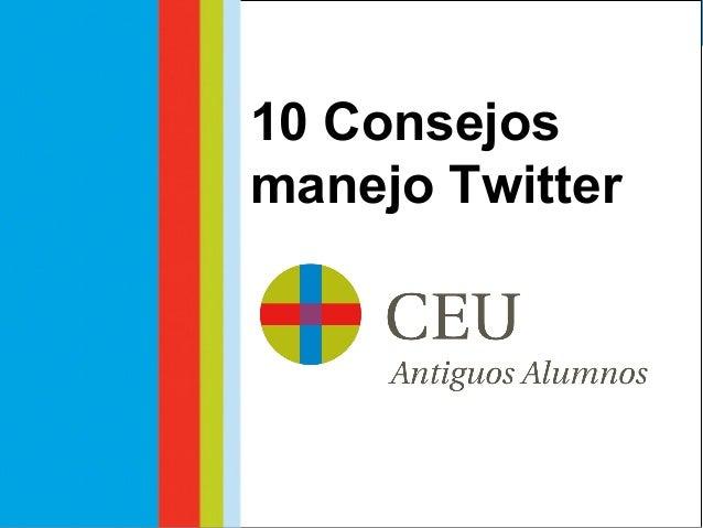 Taller Social Media #TwitterUCH Fernando Leandro Comunicación Digital CEU Fernando Leandro Comunicación Digital CEU 10 Con...