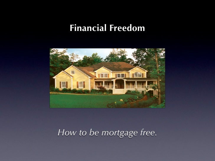 Financial Freedom     How to be mortgage free.