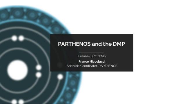 PARTHENOS-project.eu PARTHENOS and the DMP Firenze– 14/11/2016 Franco Niccolucci Scientific Coordinator, PARTHENOS