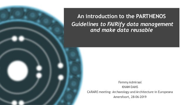 PARTHENOS-project.eu An introduction to the PARTHENOS Guidelines to FAIRify data management and make data reusable Femmy A...