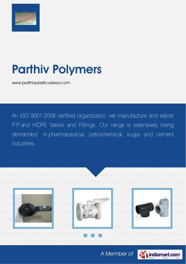 A Member ofParthiv Polymerswww.parthivplasticvalves.comPP Ball Valves PP Valve Flange Ends Butt Weld Pipe Fittings Industr...