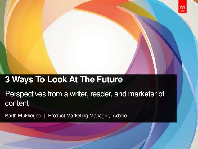 3 Ways To Look At The FuturePerspectives from a writer, reader, and marketer ofcontentParth Mukherjee | Product Marketing ...