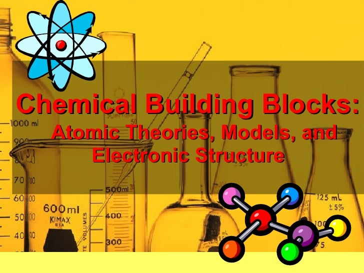 Chemical Building Blocks:   Atomic Theories, Models, and      Electronic Structure