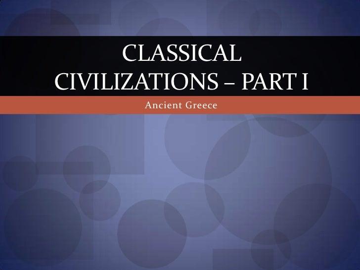 Ancient Greece<br />Classical Civilizations – Part I<br />