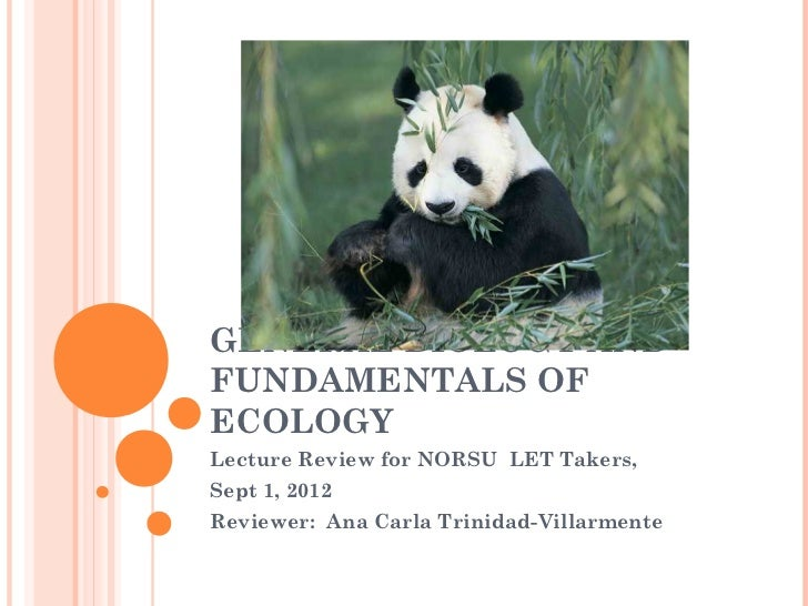 GENERAL BIOLOGY ANDFUNDAMENTALS OFECOLOGYLecture Review for NORSU LET Takers,Sept 1, 2012Reviewer: Ana Carla Trinidad-Vill...