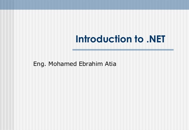 Introduction to .NET Eng. Mohamed Ebrahim Atia
