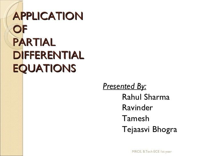APPLICATION  OF  PARTIAL  DIFFERENTIAL EQUATIONS <ul><li>Presented By: </li></ul><ul><li>Rahul Sharma  </li></ul><ul><li>R...