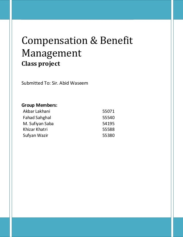 CompensationManagement& BenefitClass projectSubmitted To: Sir. Abid WaseemGroup Members:Akbar Lakhani 55071Fahad Sahghal 5...