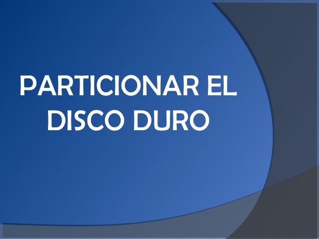 PARTICIONAR EL DISCO DURO