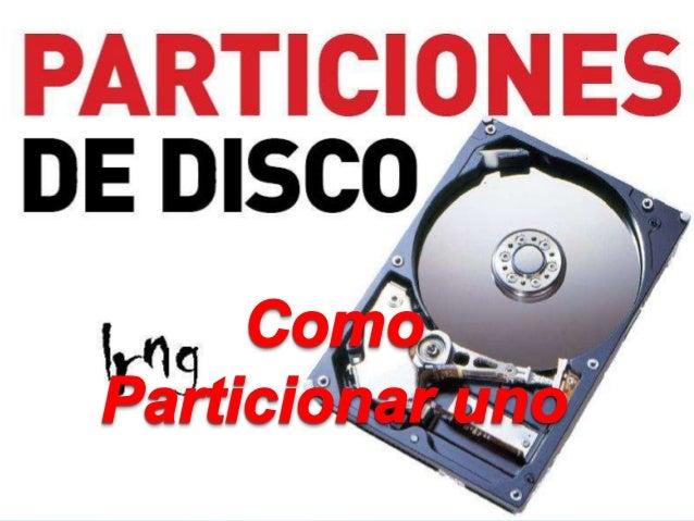 Una partición de disco, en informática, es el nombre genérico que recibe cada división presente en una sola unidad física ...