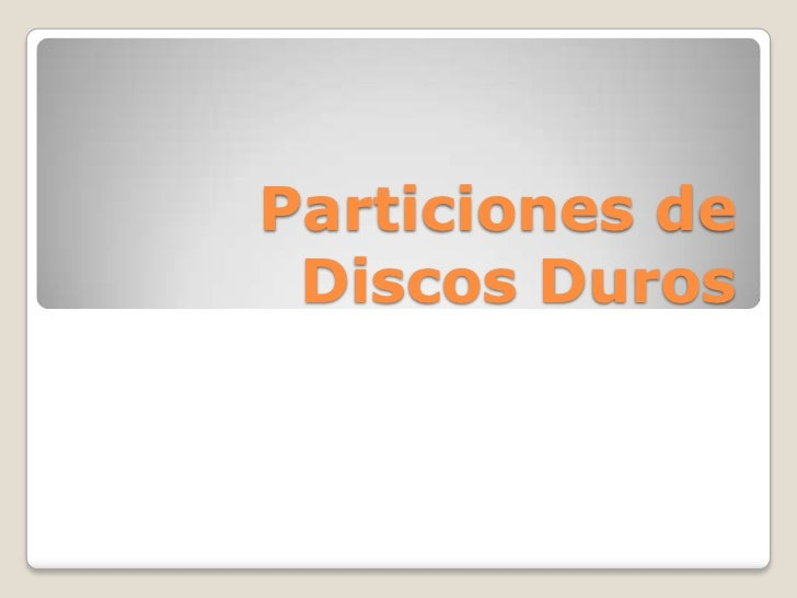 Particiones de Discos Duros<br />