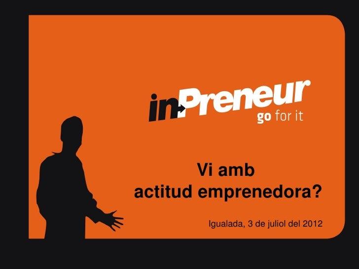 Vi ambactitud emprenedora?                        Igualada, 3 de juliol del 2012 DO Bages- inPreneur, Juliol 2012