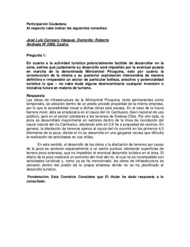 Participación CiudadanaAl respecto cabe indicar las siguientes consultas:José Luis Carrasco Vásquez. Domicilio: RobertoAnd...