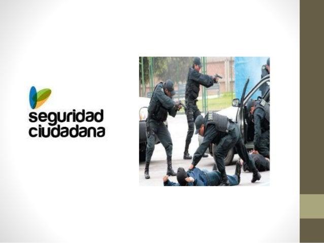 Objetivos de la seguridad ciudadana • Lograr la interrelación en sociedad y que esté orientada a una convivencia armoniosa...