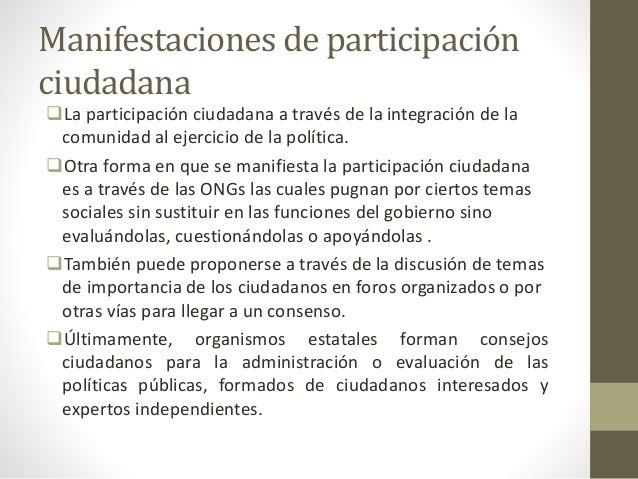 Manifestaciones de participación ciudadana La participación ciudadana a través de la integración de la comunidad al ejerc...
