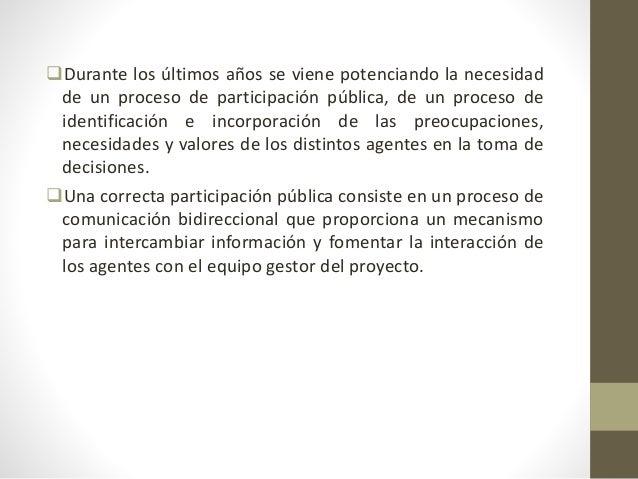 Durante los últimos años se viene potenciando la necesidad de un proceso de participación pública, de un proceso de ident...