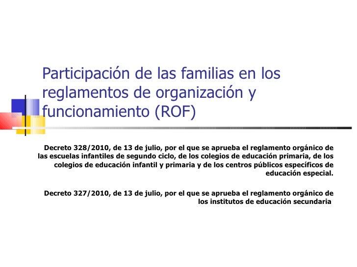 Participación de las familias en los reglamentos de organización y funcionamiento (ROF) Decreto 328/2010, de 13 de julio, ...