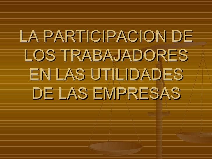 LA PARTICIPACION DE LOS TRABAJADORES EN LAS UTILIDADES DE LAS EMPRESAS