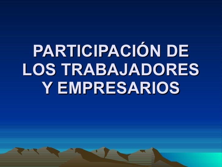 PARTICIPACIÓN DE LOS TRABAJADORES Y EMPRESARIOS