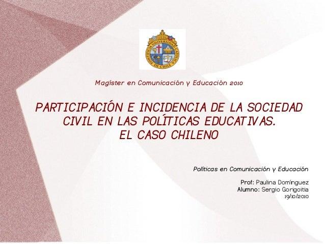 Magíster en Comunicación y Educación 2010 PARTICIPACIÓN E INCIDENCIA DE LA SOCIEDAD CIVIL EN LAS POLÍTICAS EDUCATIVAS. EL ...