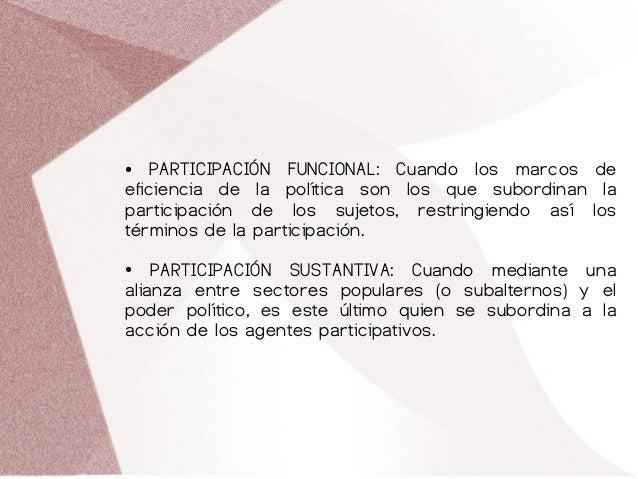 ● PARTICIPACIÓN FUNCIONAL: Cuando los marcos de eficiencia de la política son los que subordinan la participación de los s...