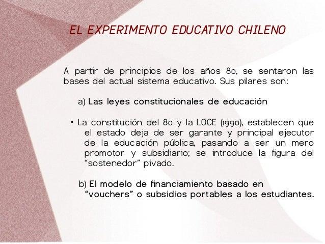EL EXPERIMENTO EDUCATIVO CHILENO A partir de principios de los años 80, se sentaron las bases del actual sistema educativo...