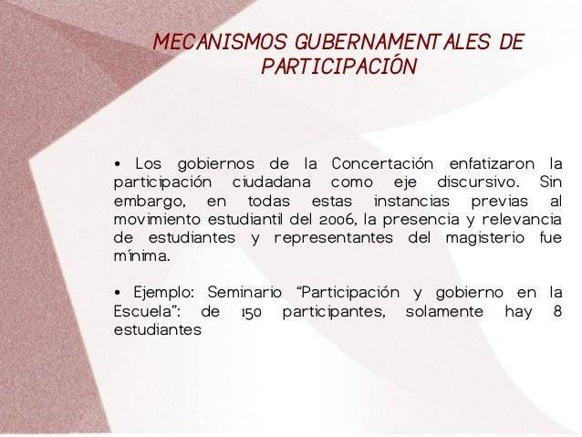 MECANISMOS GUBERNAMENTALES DE PARTICIPACIÓN ● Los gobiernos de la Concertación enfatizaron la participación ciudadana como...