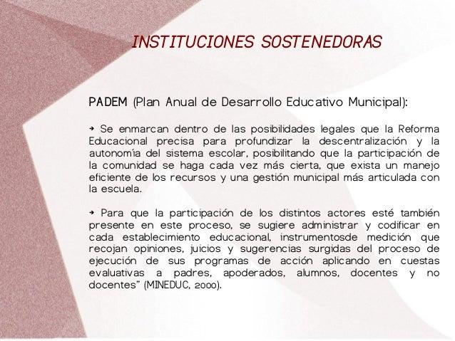 INSTITUCIONES SOSTENEDORAS PADEM (Plan Anual de Desarrollo Educativo Municipal): ➔ Se enmarcan dentro de las posibilidades...