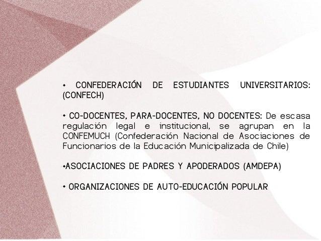  CONFEDERACIÓN DE ESTUDIANTES UNIVERSITARIOS: (CONFECH)  CO-DOCENTES, PARA-DOCENTES, NO DOCENTES: De escasa regulación l...