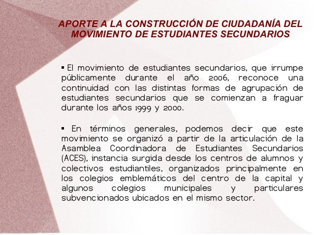 APORTE A LA CONSTRUCCIÓN DE CIUDADANÍA DEL MOVIMIENTO DE ESTUDIANTES SECUNDARIOS  El movimiento de estudiantes secundario...