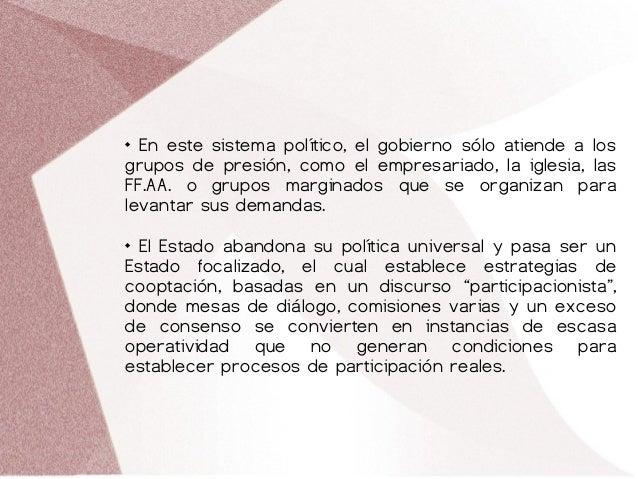  En este sistema político, el gobierno sólo atiende a los grupos de presión, como el empresariado, la iglesia, las FF.AA....