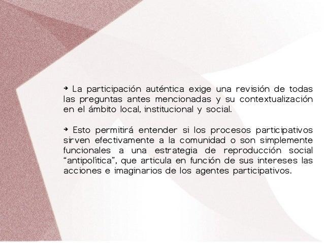 ➔ La participación auténtica exige una revisión de todas las preguntas antes mencionadas y su contextualización en el ámbi...