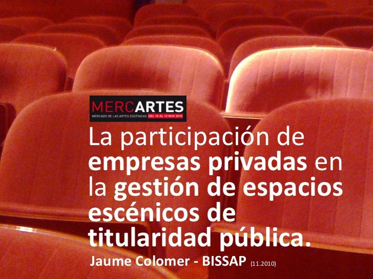 La participación deempresas privadas enla gestión de espaciosescénicos detitularidad pública.Jaume Colomer - BISSAP (11.20...