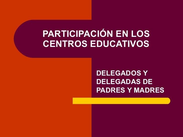 PARTICIPACIÓN EN LOS CENTROS EDUCATIVOS DELEGADOS Y DELEGADAS DE PADRES Y MADRES