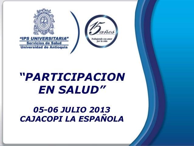 """""""PARTICIPACIONEN SALUD""""05-06 JULIO 2013CAJACOPI LA ESPAÑOLA"""