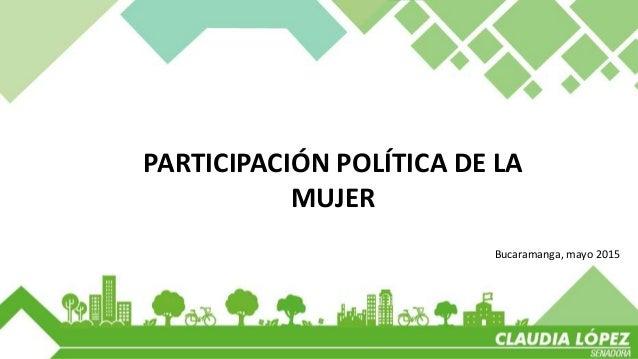 CONTENIDO PARTICIPACIÓN POLÍTICA MUJERES COLOMBIA 1.CONTEXTO 2.PROBLEMÁTICAS 3.PROPUESTAS