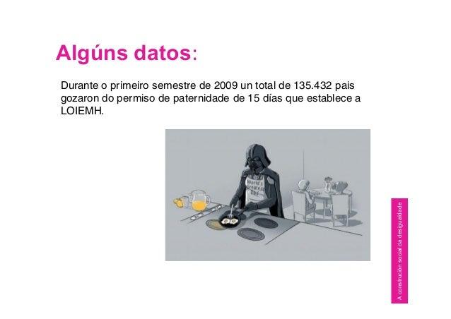 Algúns datos: Durante o primeiro semestre de 2009 un total de 135.432 pais gozaron do permiso de paternidade de 15 días qu...