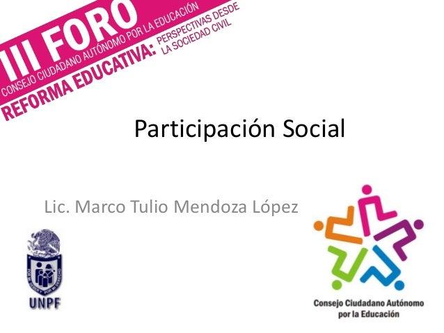 Participación Social Lic. Marco Tulio Mendoza López