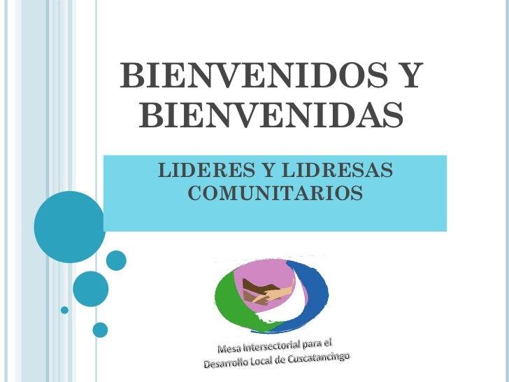 BIENVENIDOS Y BIENVENIDAS LIDERES Y LIDRESAS COMUNITARIOS