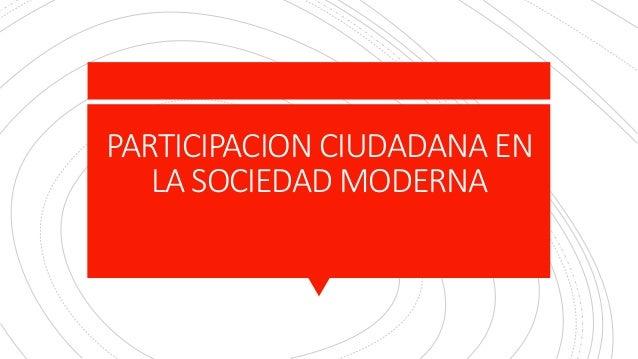 PARTICIPACION CIUDADANA EN LA SOCIEDAD MODERNA