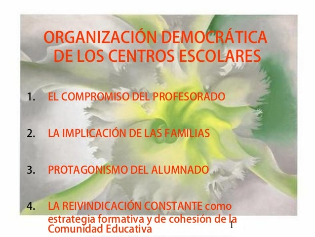 1ORGANIZACIÓN DEMOCRÁTICADE LOS CENTROS ESCOLARES1. EL COMPROMISO DEL PROFESORADO2. LA IMPLICACIÓN DE LAS FAMILIAS3. PROTA...